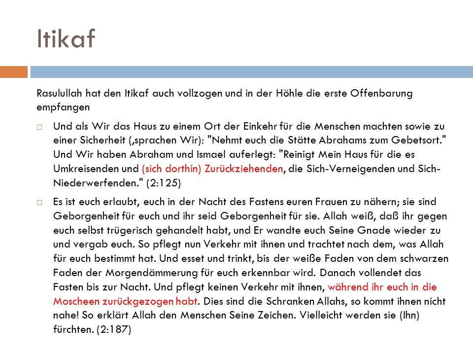 Itikaf Rasulullah hat den Itikaf auch vollzogen und in der Höhle die erste Offenbarung empfangen.