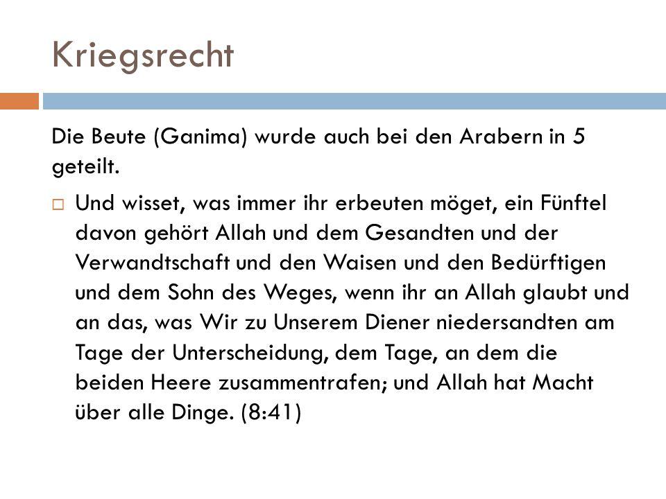 Kriegsrecht Die Beute (Ganima) wurde auch bei den Arabern in 5 geteilt.