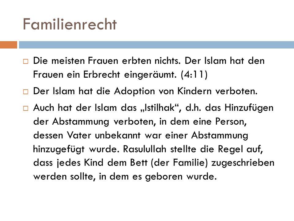 Familienrecht Die meisten Frauen erbten nichts. Der Islam hat den Frauen ein Erbrecht eingeräumt. (4:11)