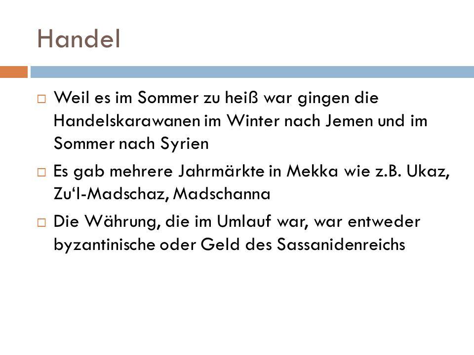 Handel Weil es im Sommer zu heiß war gingen die Handelskarawanen im Winter nach Jemen und im Sommer nach Syrien.