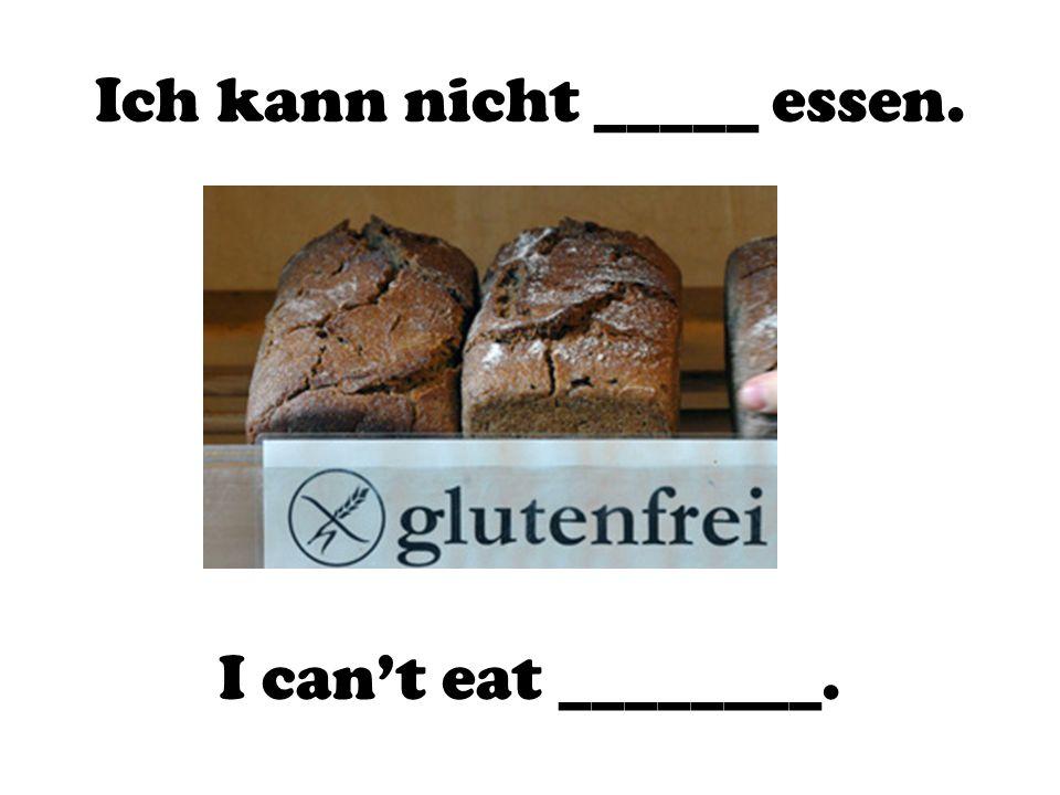 Ich kann nicht _____ essen.