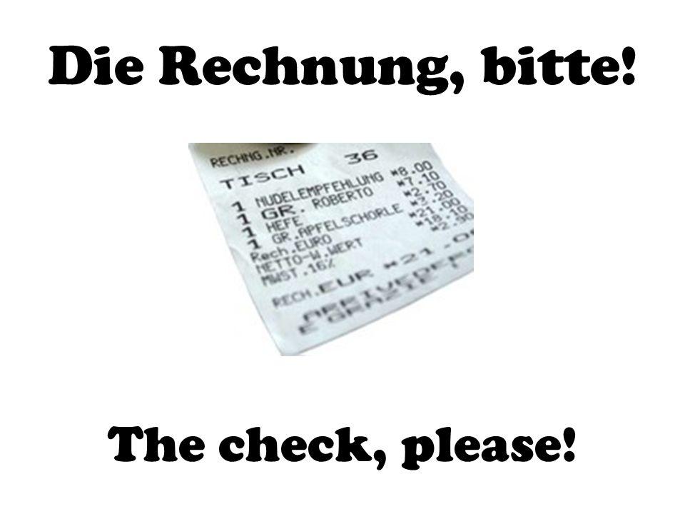 Die Rechnung, bitte! The check, please!