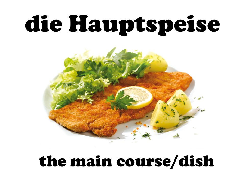 die Hauptspeise the main course/dish