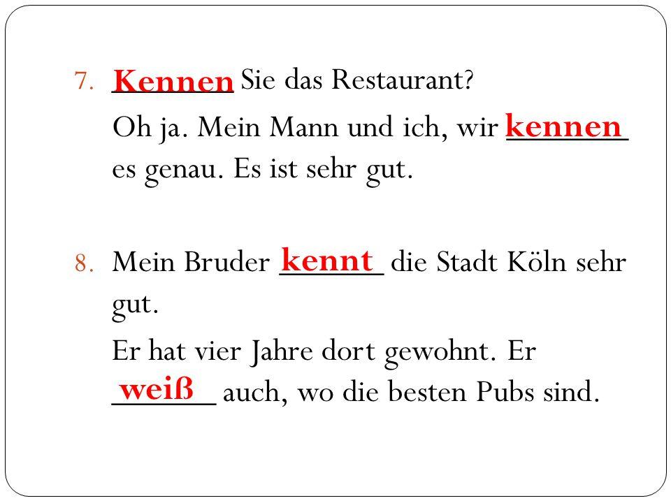Kennen kennen kennt weiß _______ Sie das Restaurant