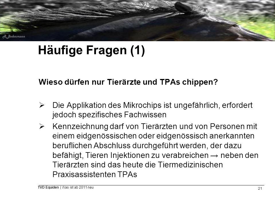 Häufige Fragen (1) Wieso dürfen nur Tierärzte und TPAs chippen