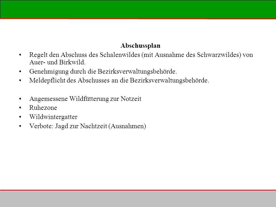 Abschussplan Regelt den Abschuss des Schalenwildes (mit Ausnahme des Schwarzwildes) von Auer- und Birkwild.