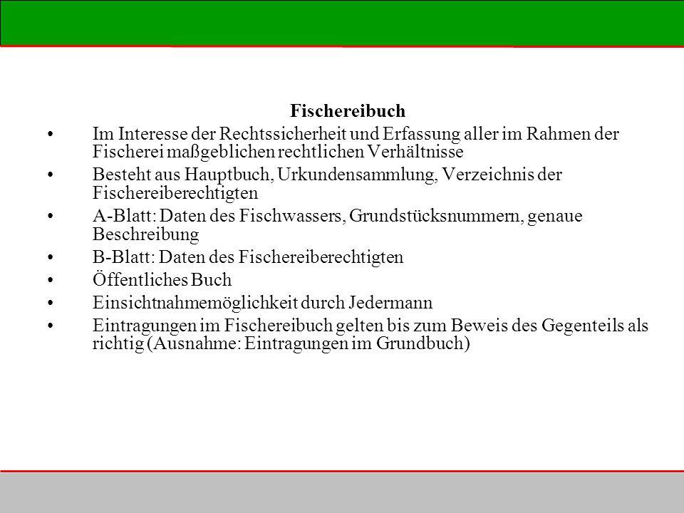 Fischereibuch Im Interesse der Rechtssicherheit und Erfassung aller im Rahmen der Fischerei maßgeblichen rechtlichen Verhältnisse.