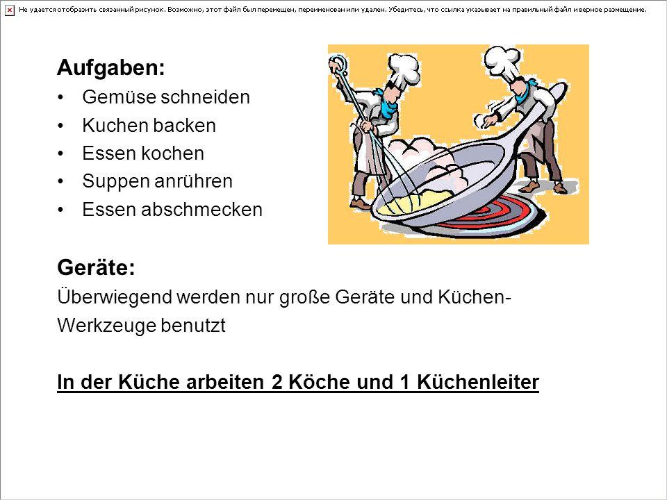 Aufgaben: Geräte: In der Küche arbeiten 2 Köche und 1 Küchenleiter