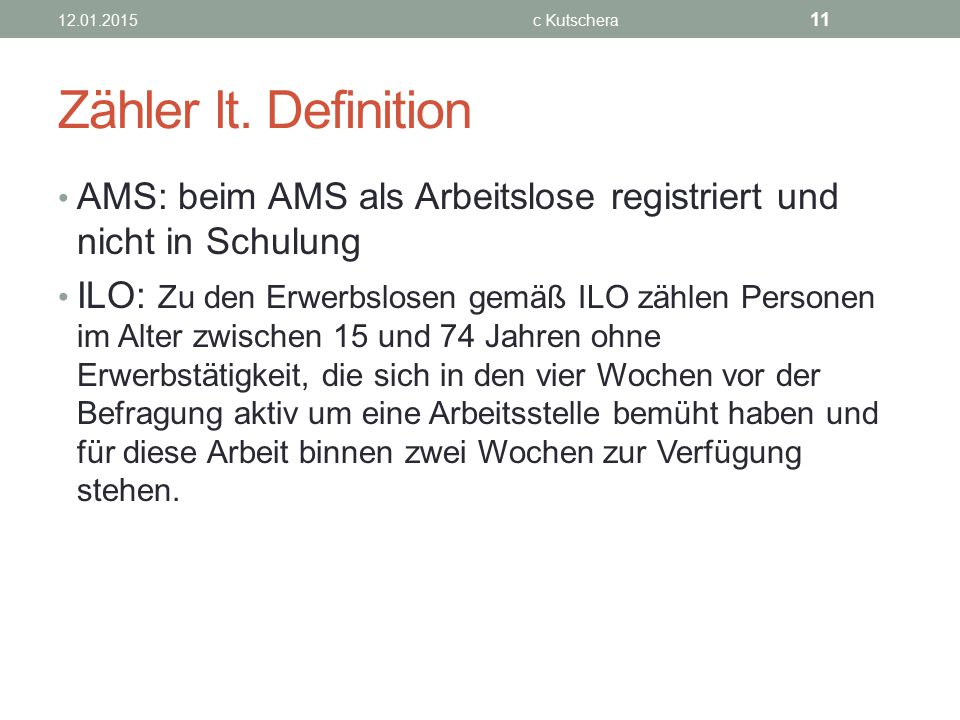 12.01.2015 c Kutschera. Zähler lt. Definition. AMS: beim AMS als Arbeitslose registriert und nicht in Schulung.