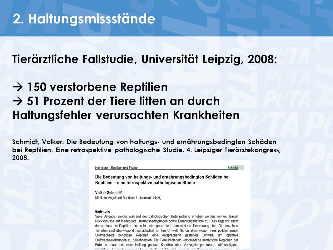 2. Haltungsmissstände Tierärztliche Fallstudie, Universität Leipzig, 2008:  150 verstorbene Reptilien.