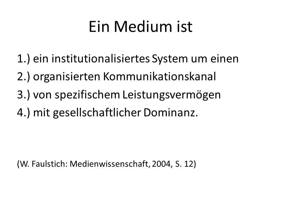Ein Medium ist 1.) ein institutionalisiertes System um einen