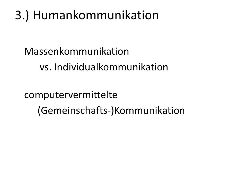 3.) Humankommunikation Massenkommunikation vs. Individualkommunikation