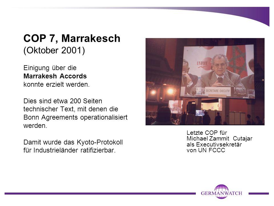 COP 7, Marrakesch (Oktober 2001) Einigung über die Marrakesh Accords konnte erzielt werden. Dies sind etwa 200 Seiten technischer Text, mit denen die Bonn Agreements operationalisiert werden. Damit wurde das Kyoto-Protokoll für Industrieländer ratifizierbar.