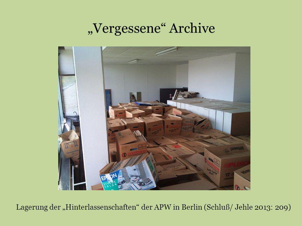 """""""Vergessene Archive Lagerung der """"Hinterlassenschaften der APW in Berlin (Schluß/ Jehle 2013: 209)"""