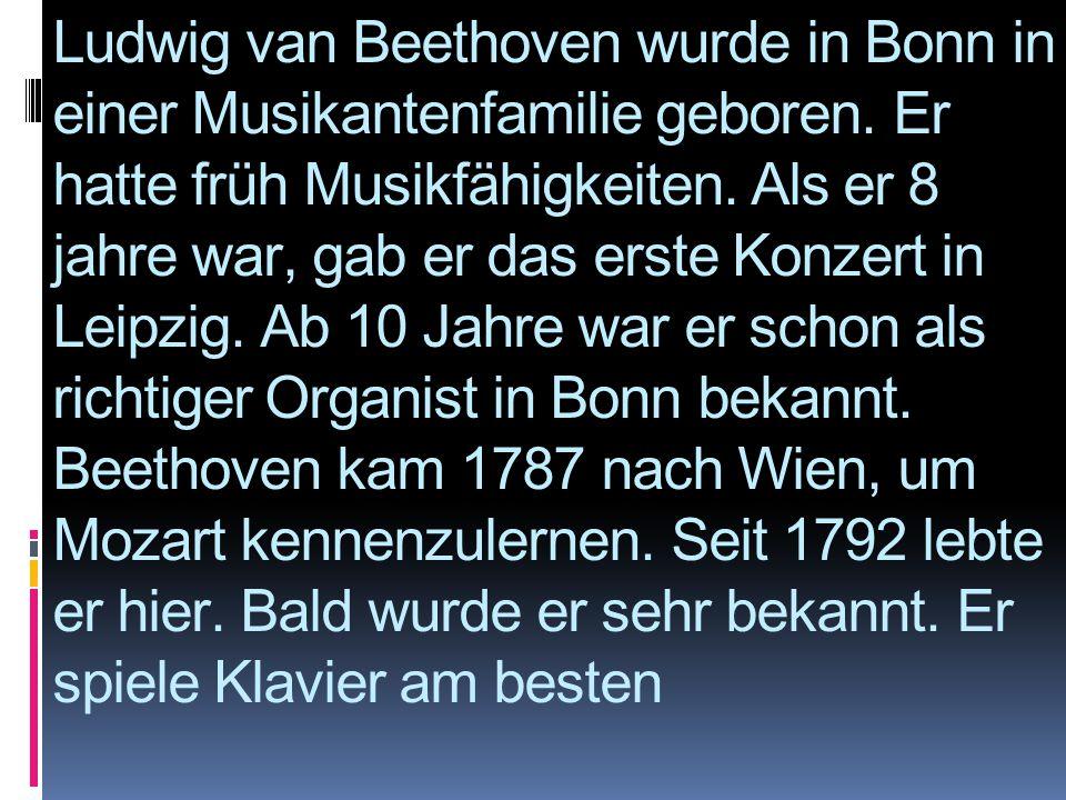 Ludwig van Beethoven wurde in Bonn in einer Musikantenfamilie geboren