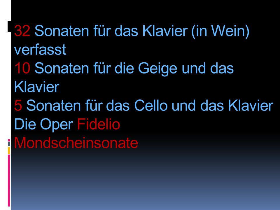 32 Sonaten für das Klavier (in Wein) verfasst 10 Sonaten für die Geige und das Klavier 5 Sonaten für das Cello und das Klavier Die Oper Fidelio Mondscheinsonate