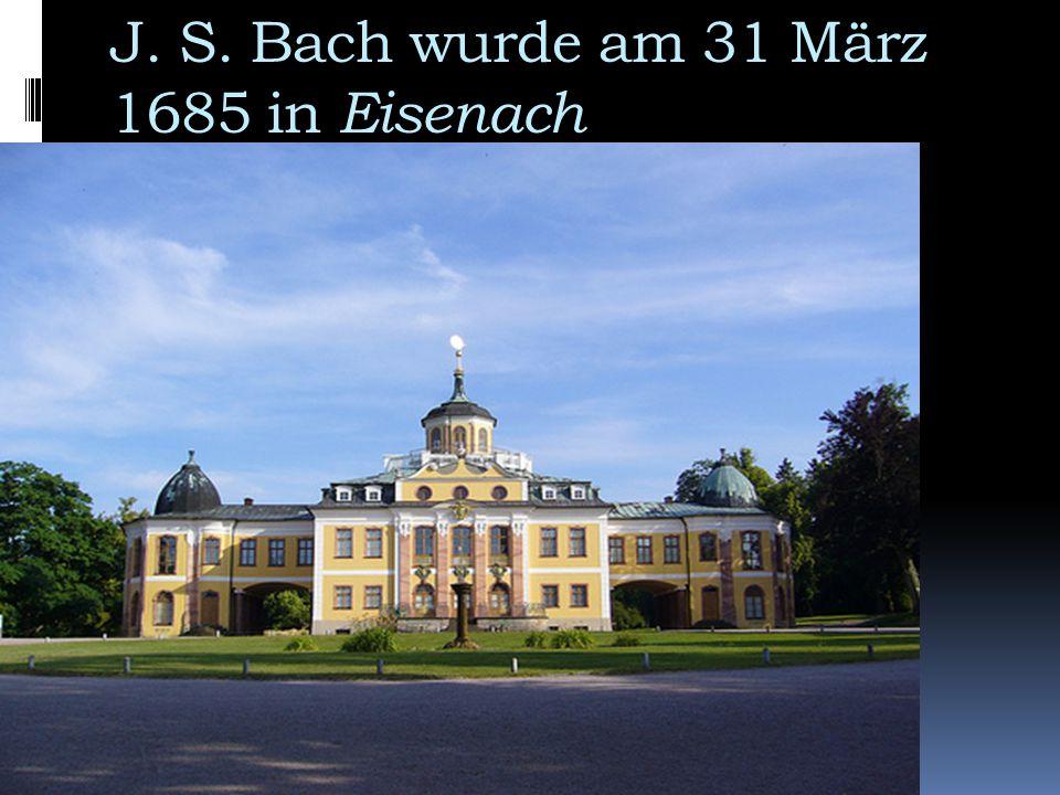 J. S. Bach wurde am 31 März 1685 in Eisenach