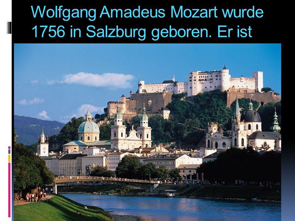 Wolfgang Amadeus Mozart wurde 1756 in Salzburg geboren