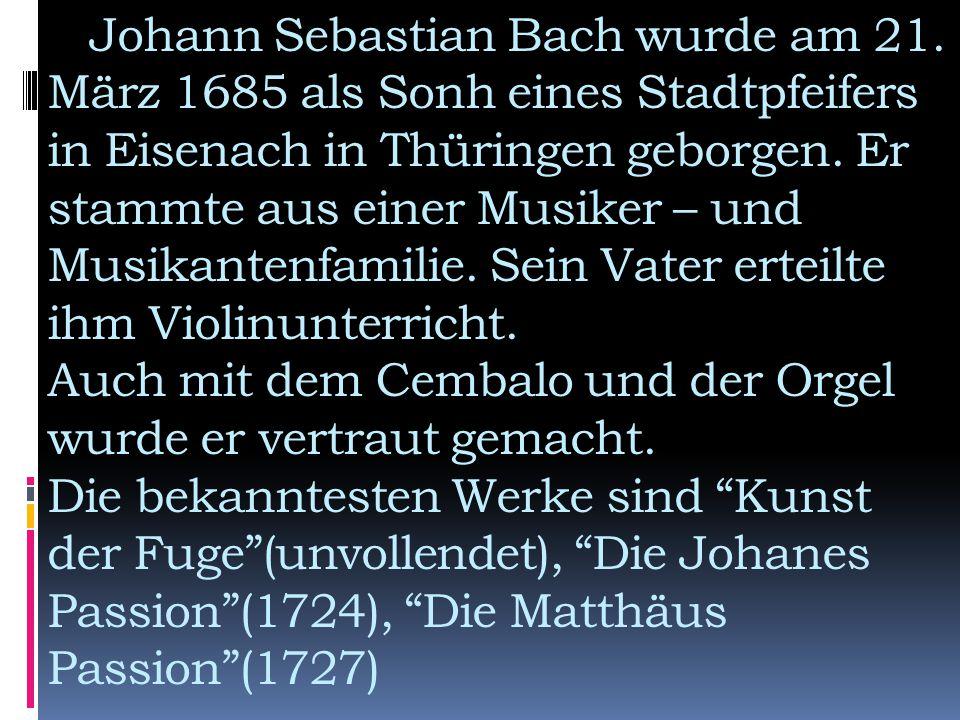 Johann Sebastian Bach wurde am 21