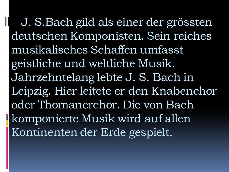 J. S. Bach gild als einer der grössten deutschen Komponisten