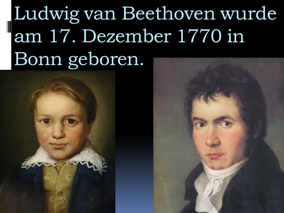 Ludwig van Beethoven wurde am 17. Dezember 1770 in Bonn geboren.