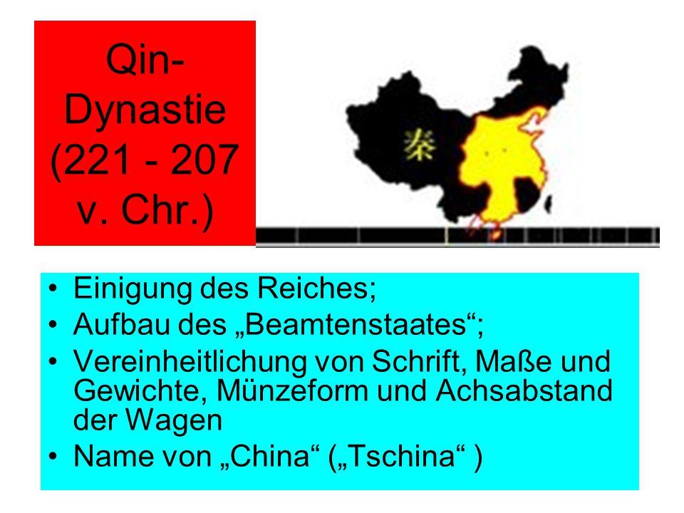 Qin-Dynastie (221 - 207 v. Chr.) Einigung des Reiches;