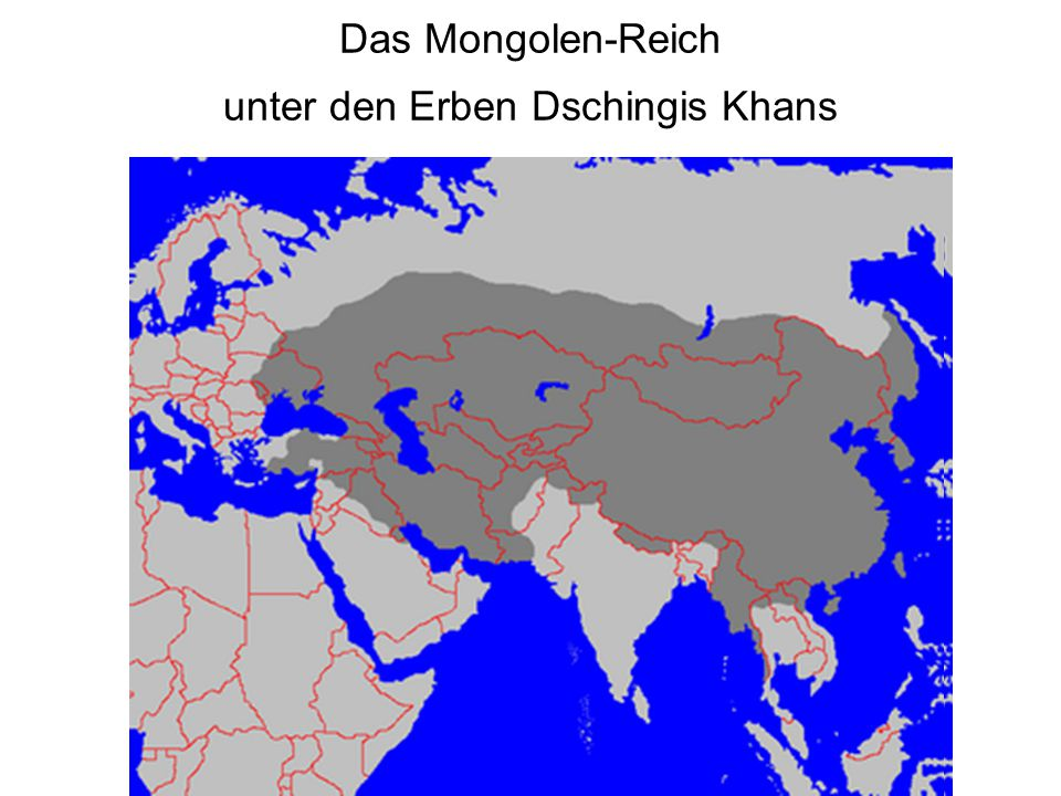Das Mongolen-Reich unter den Erben Dschingis Khans