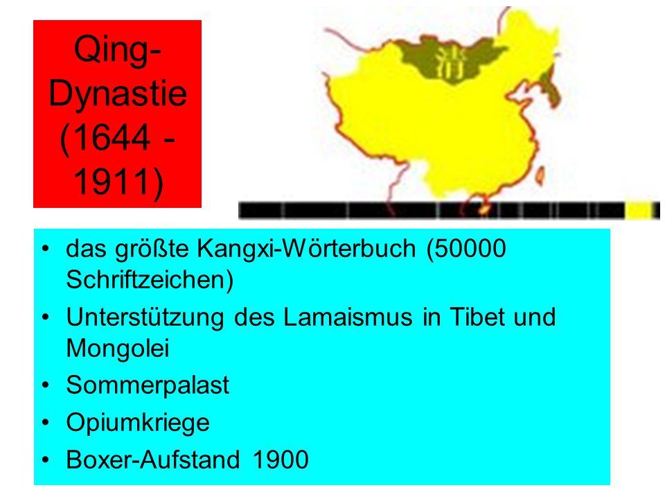 Qing-Dynastie (1644 - 1911) das größte Kangxi-Wörterbuch (50000 Schriftzeichen) Unterstützung des Lamaismus in Tibet und Mongolei.