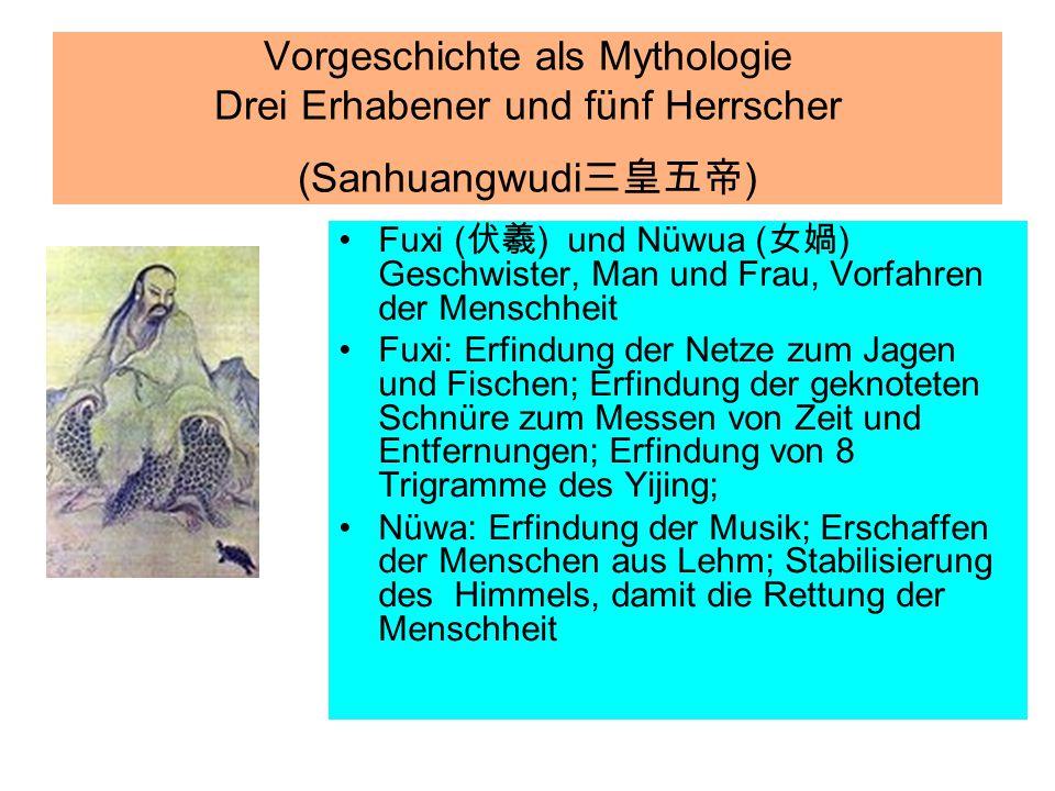 Vorgeschichte als Mythologie Drei Erhabener und fünf Herrscher (Sanhuangwudi三皇五帝)