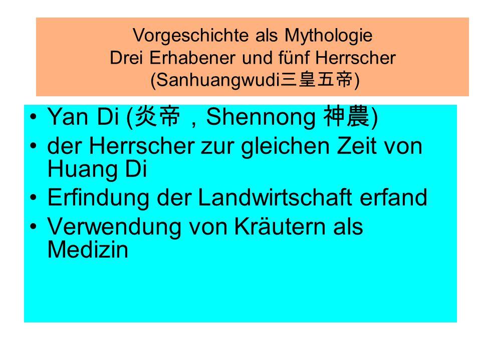 Yan Di (炎帝,Shennong 神農) der Herrscher zur gleichen Zeit von Huang Di