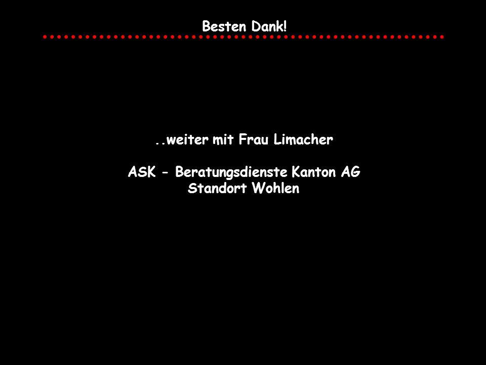 ..weiter mit Frau Limacher ASK - Beratungsdienste Kanton AG