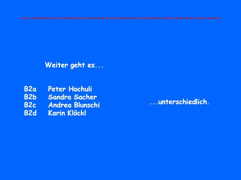 Weiter geht es... B2a Peter Hochuli. B2b Sandra Sacher.