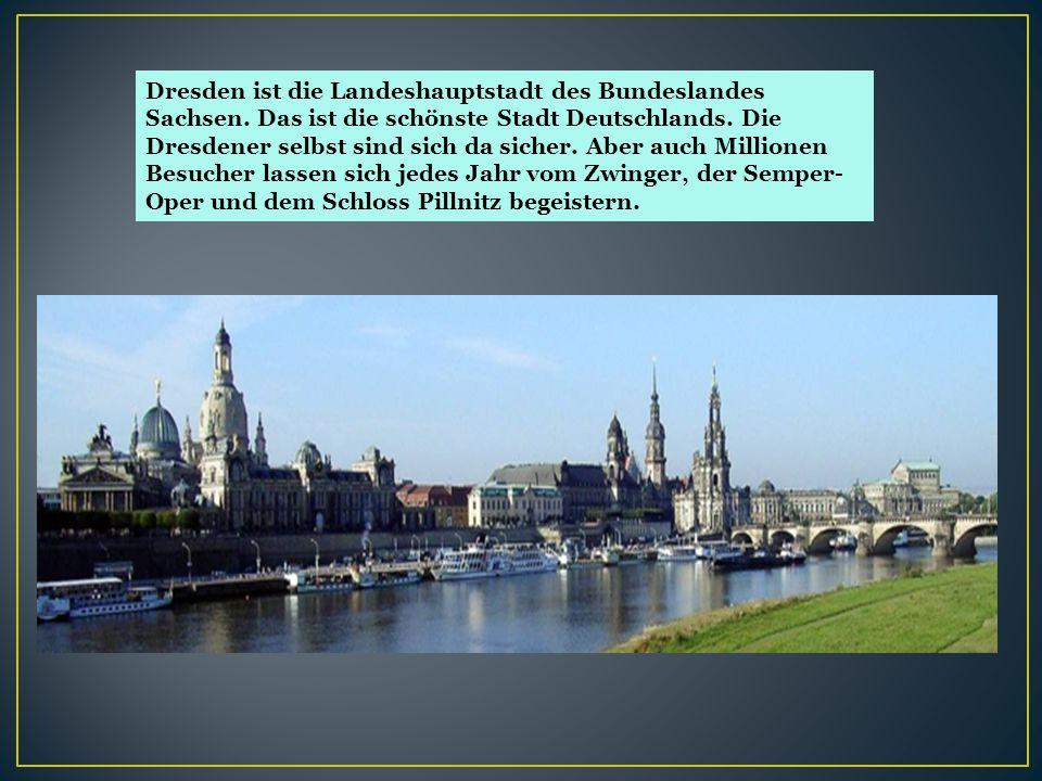 Dresden ist die Landeshauptstadt des Bundeslandes Sachsen