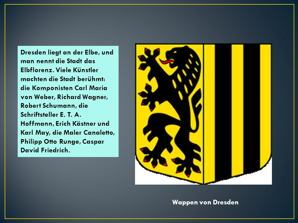Dresden liegt an der Elbe, und man nennt die Stadt das Elbflorenz