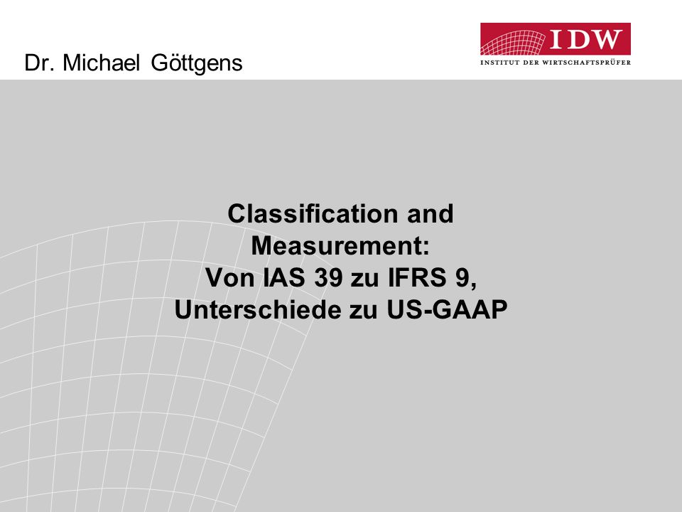 Dr. Michael Göttgens Classification and Measurement: Von IAS 39 zu IFRS 9, Unterschiede zu US-GAAP