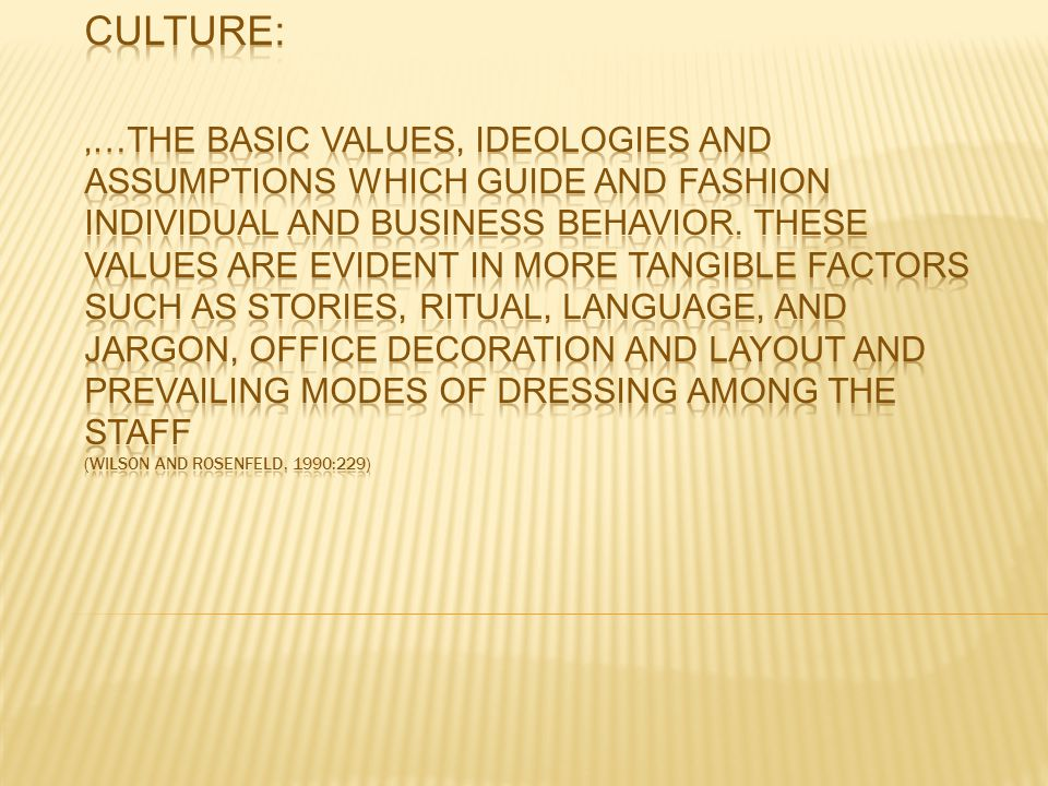 Culture: '…the basic values, ideologies and assumptions which guide and fashion individual and business behavior.