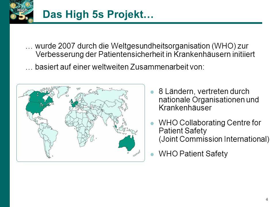 Das High 5s Projekt… … wurde 2007 durch die Weltgesundheitsorganisation (WHO) zur Verbesserung der Patientensicherheit in Krankenhäusern initiiert.