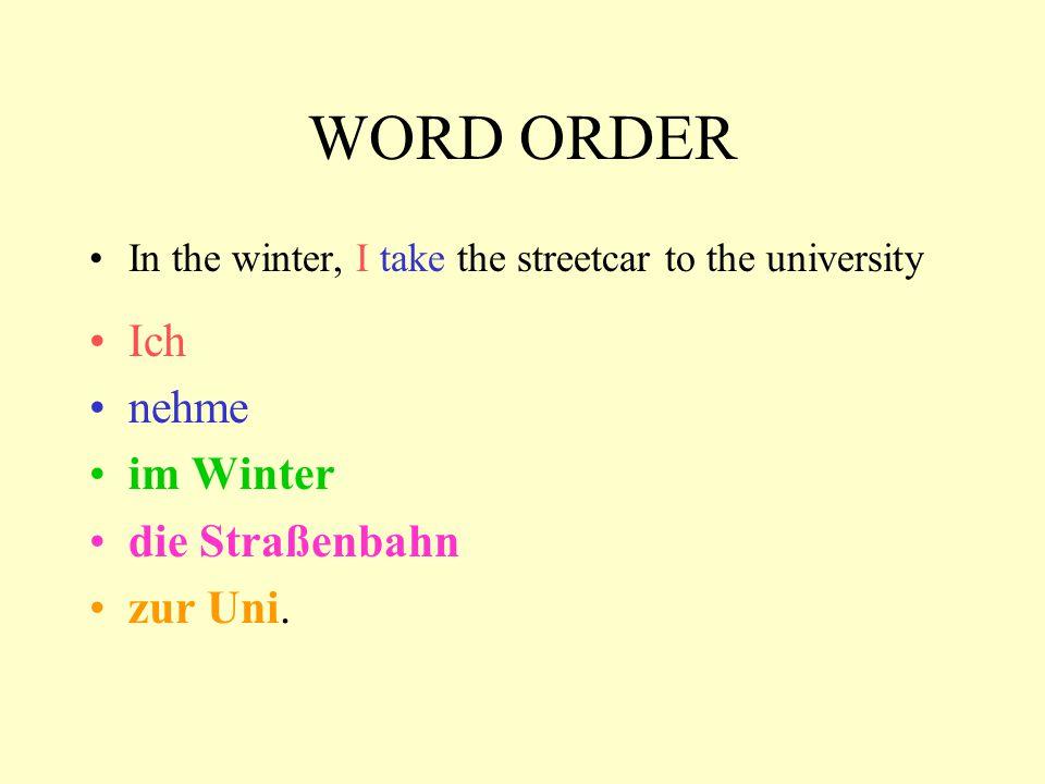WORD ORDER Ich nehme im Winter die Straßenbahn zur Uni.