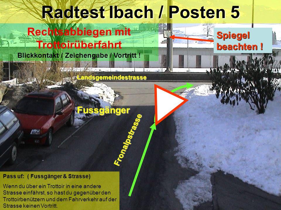 Radtest Ibach / Posten 5 Rechtsabbiegen mit Trottoirüberfahrt Blickkontakt / Zeichengabe / Vortritt !