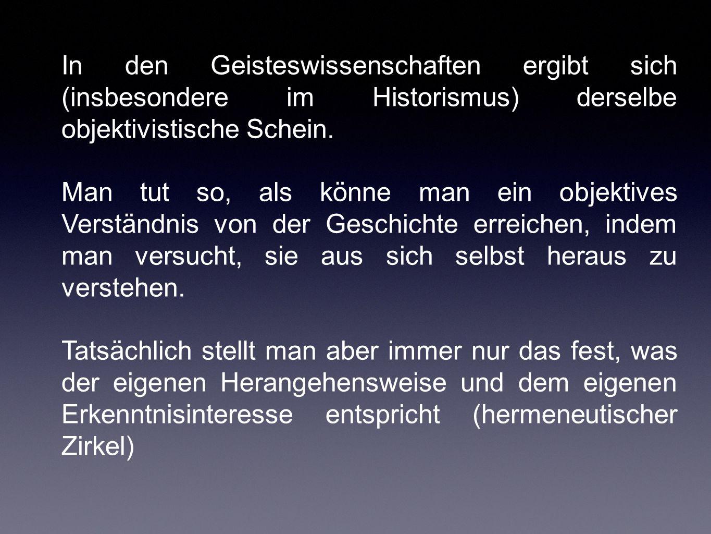 In den Geisteswissenschaften ergibt sich (insbesondere im Historismus) derselbe objektivistische Schein.