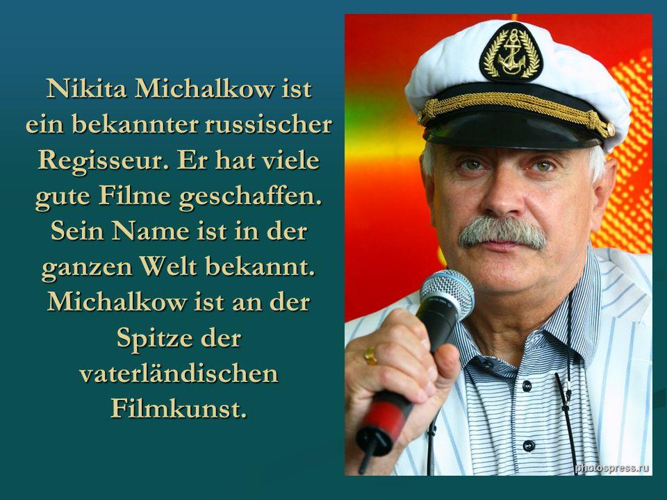 Nikita Michalkow ist ein bekannter russischer Regisseur