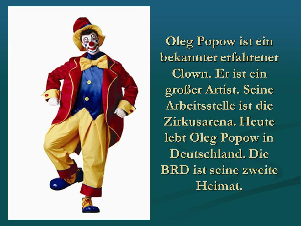 Oleg Popow ist ein bekannter erfahrener Clown. Er ist ein großer Artist.