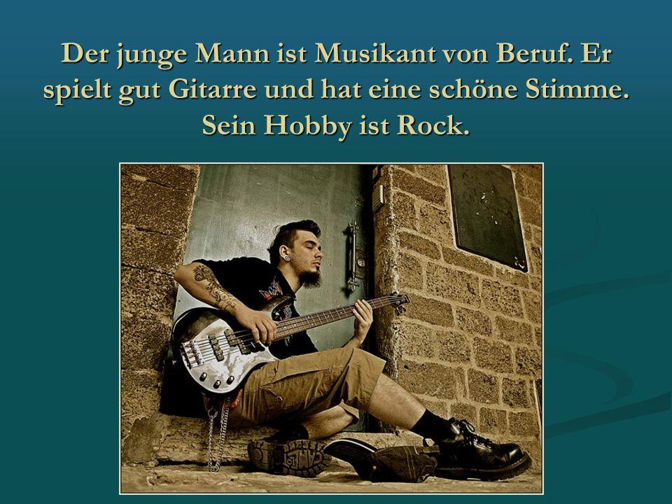 Der junge Mann ist Musikant von Beruf
