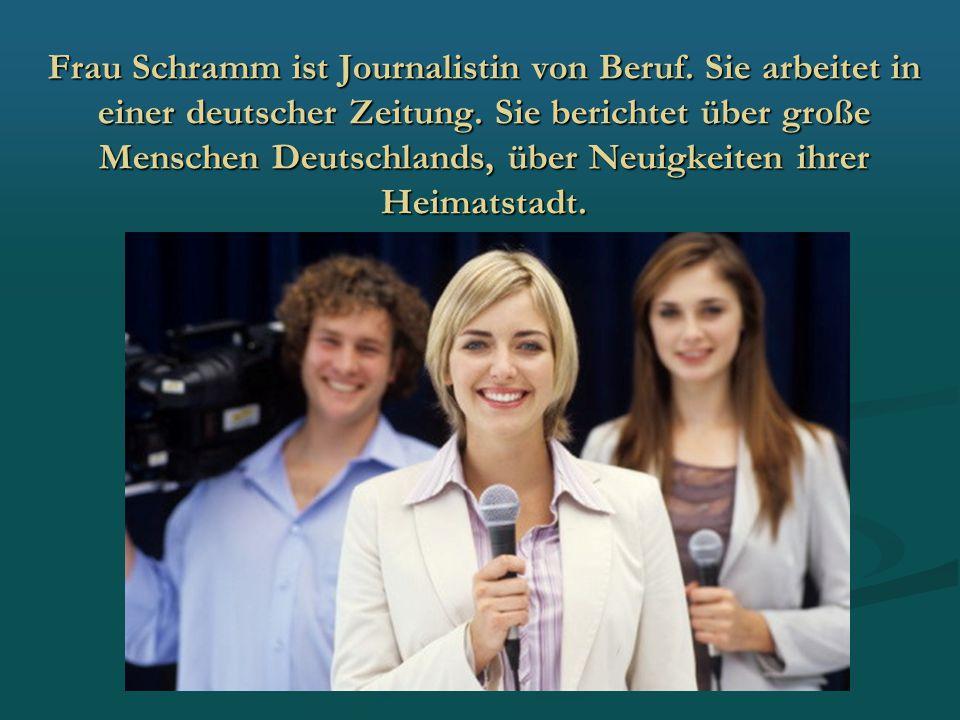 Frau Schramm ist Journalistin von Beruf