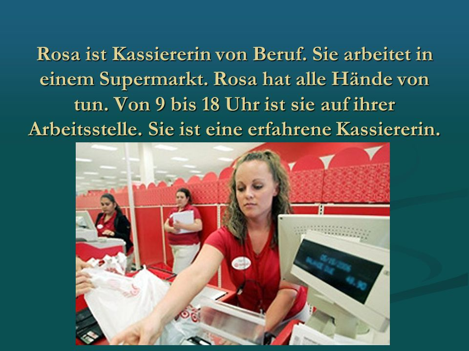 Rosa ist Kassiererin von Beruf. Sie arbeitet in einem Supermarkt