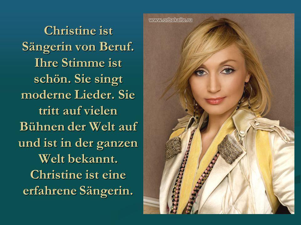 Christine ist Sängerin von Beruf. Ihre Stimme ist schön