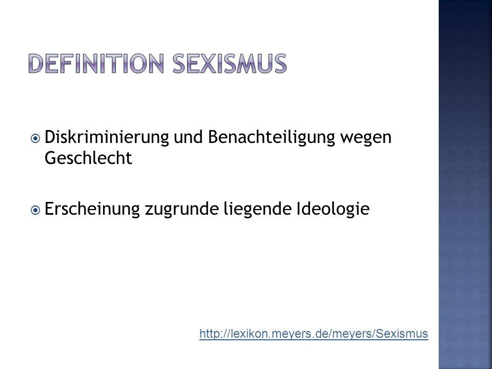 Definition Sexismus Diskriminierung und Benachteiligung wegen Geschlecht. Erscheinung zugrunde liegende Ideologie.