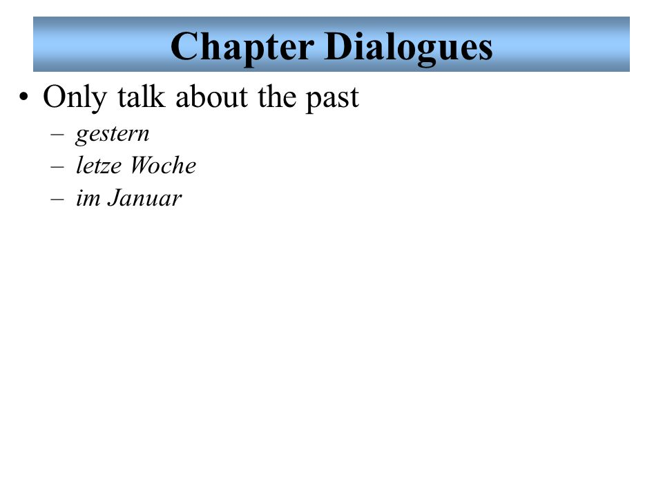 Chapter Dialogues Only talk about the past gestern letze Woche