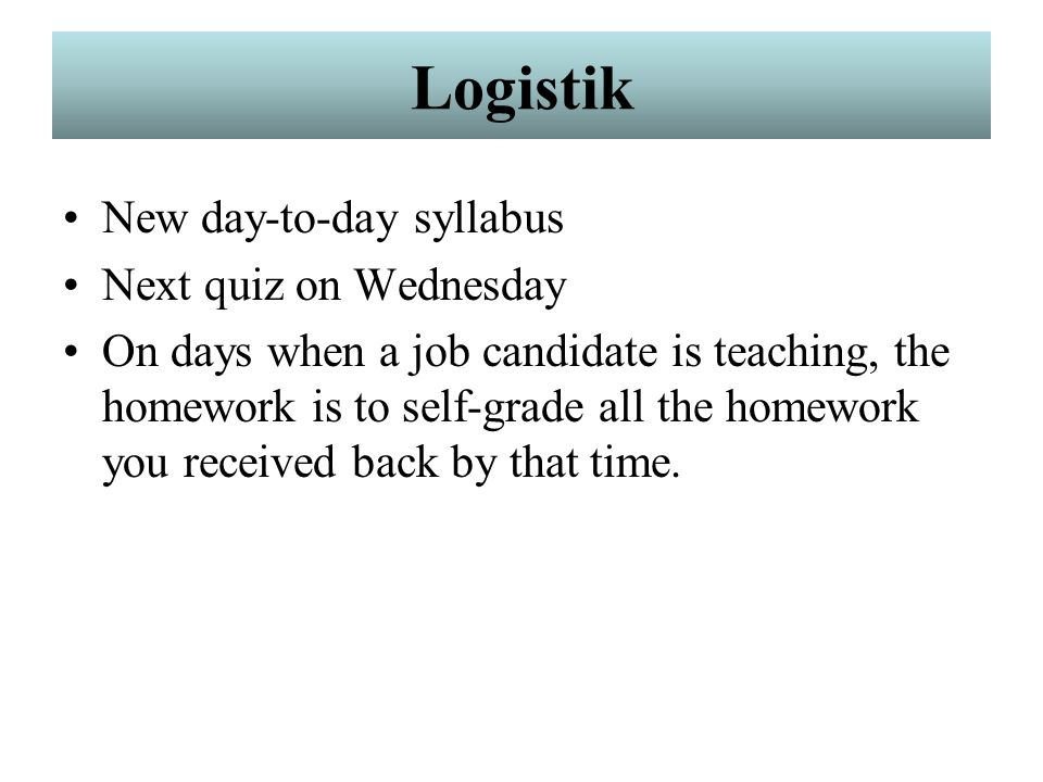Logistik New day-to-day syllabus Next quiz on Wednesday