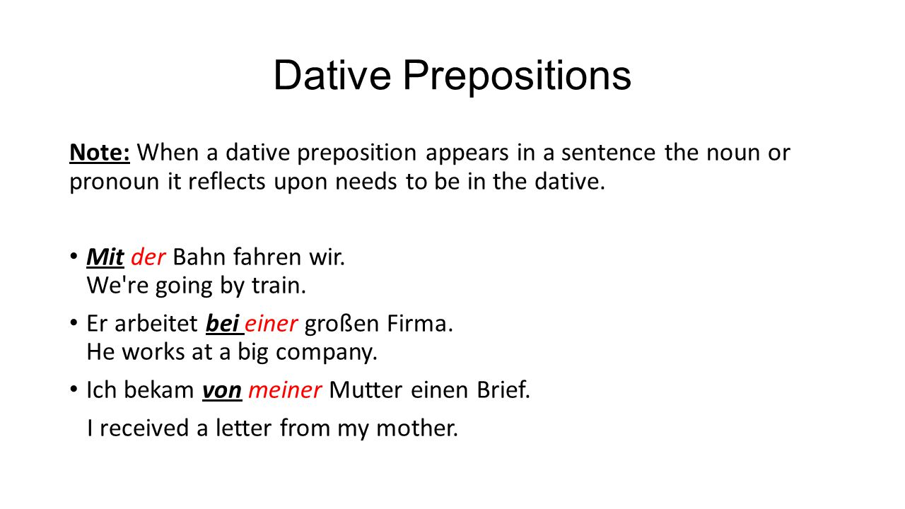 Dative Prepositions Note: When a dative preposition appears in a sentence the noun or pronoun it reflects upon needs to be in the dative.